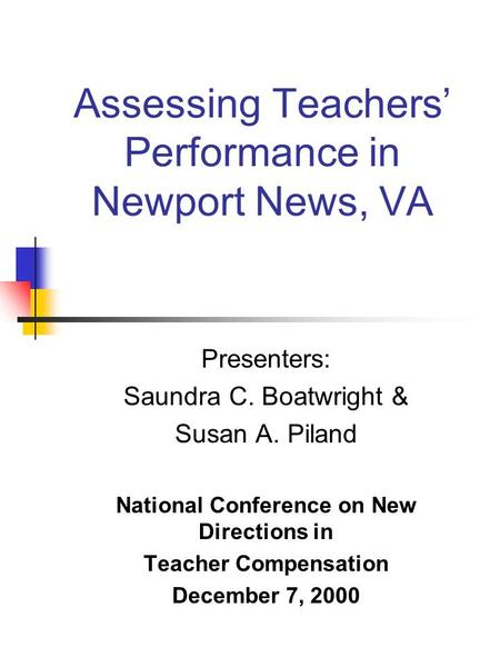 Assessing Teachers' Performance in Newport News, VA Presenters: Saundra C. Boatwright & Susan A. Piland National Conference on New Directions in Teacher.