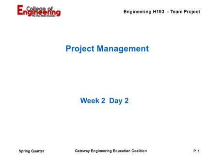 Engineering H193 - Team Project Gateway Engineering Education Coalition P. 1Spring Quarter Project Management Week 2 Day 2.