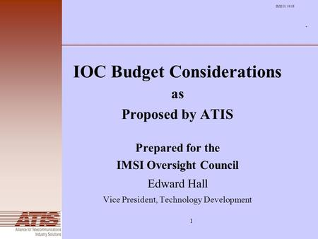 1. IOC Budget Considerations as Proposed by ATIS Prepared for the IMSI Oversight Council Edward Hall Vice President, Technology Development IMSI/01.06.06.