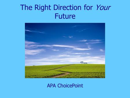 The Right Direction for Your Future APA ChoicePoint.