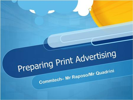 Preparing Print Advertising Commtech– Mr Raposo/Mr Quadrini.