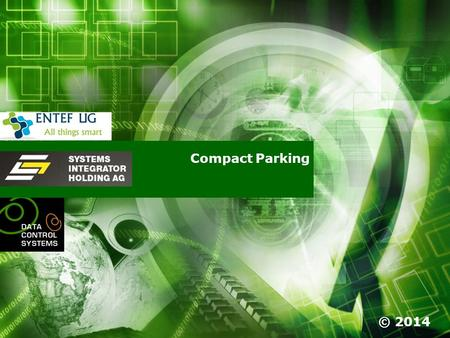 Compact Parking © 2014. SYSTEMS INTEGRATOR HOLDING AG ©2014 Compact Parking concept Parking of cars require, in addition to the space the car needs, access.