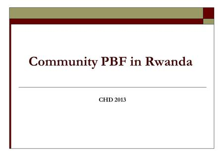 Community PBF in Rwanda CHD 2013. STRUCTURE MOH MCH DESK NUTRITION DESK COMMUNITY HEALTH DESK FP DESK EHDMNH MCH UNIT.