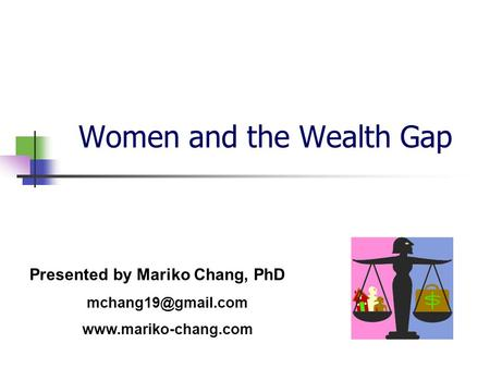 Women and the Wealth Gap Presented by Mariko Chang, PhD