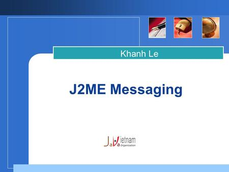 J2ME Messaging Khanh Le. Objective  The objective of wireless messaging is to extend the networking and I/O capabilities of J2ME applications to send.