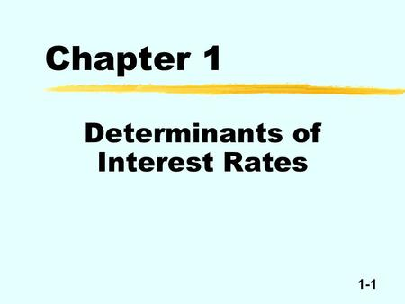 1-1 Chapter 1 Determinants of Interest Rates. 1-2 Loanable Funds Approach Interest rates i SupplyDemand Loanable funds Demand = Supply.