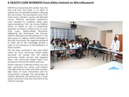 6 HEALTH CARE WORKERS from ASALs trained on MicroResearch UNITID has trained 6 health workers from the Arid and semi arid lands in an effort to address.