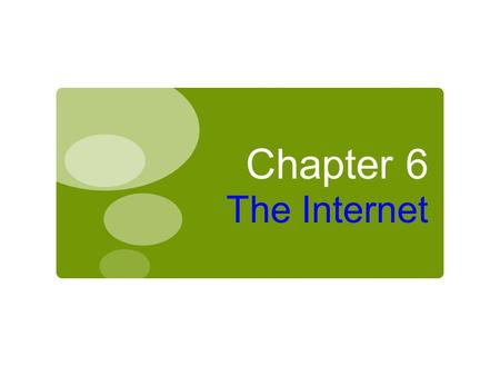 Chapter 6 The Internet. Internet Technology Chapter 6: The Internet 2  Background  Internet Infrastructure  Internet Protocols, Addresses, and Domains.