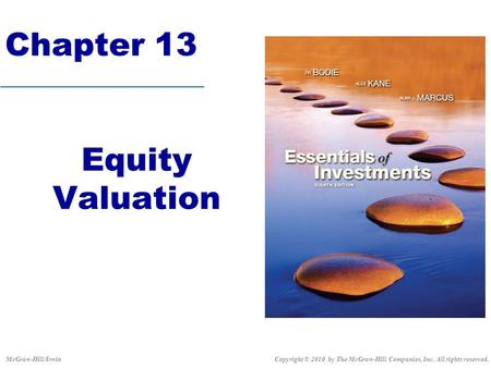 Chapter 13 Equity Valuation Copyright © 2010 by The McGraw-Hill Companies, Inc. All rights reserved.McGraw-Hill/Irwin.