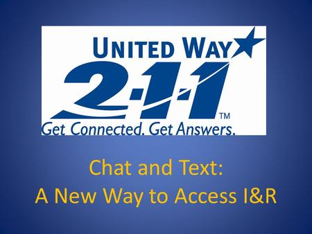 Chat and Text: A New Way to Access I&R. What is Text? Text messaging, or texting, is the act of typing and sending a brief, electronic message between.