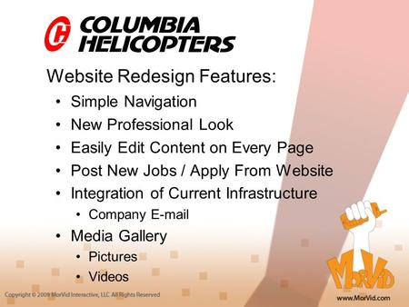 Website Redesign Features: Simple Navigation New Professional Look Easily Edit Content on Every Page Post New Jobs / Apply From Website Integration of.