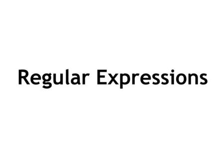 Last Updated March 2006 Slide 1 Regular Expressions.