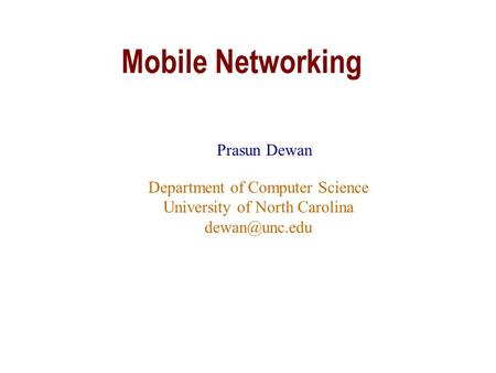 Mobile Networking Prasun Dewan Department of Computer Science University of North Carolina