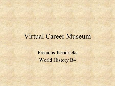 Virtual Career Museum Precious Kendricks World History B4.