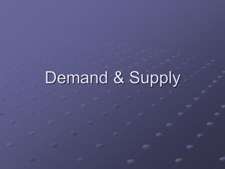 Demand & Supply. What Is Demand? Demand is a relationship between a product's price and quantity demanded. Demand is shown using a schedule or curve.