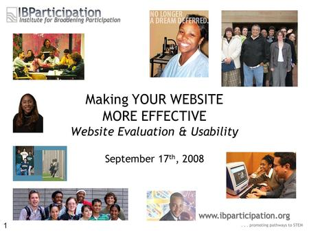 Making YOUR WEBSITE MORE EFFECTIVE Website Evaluation & Usability September 17 th, 2008 1.