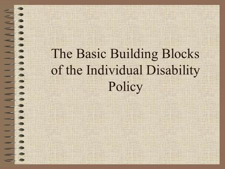 The Basic Building Blocks of the Individual Disability Policy.