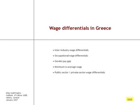 Wage differentials in Greece Inter-industry wage differentials Occupational wage differentials Gender pay gap Minimum vs average wage Public sector / private.