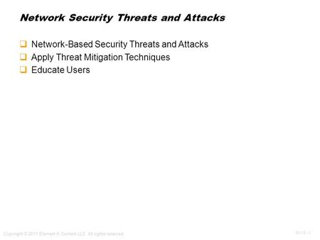 OV 13 - 1 Copyright © 2011 Element K Content LLC. All rights reserved. Network Security Threats and Attacks  Network-Based Security Threats and Attacks.