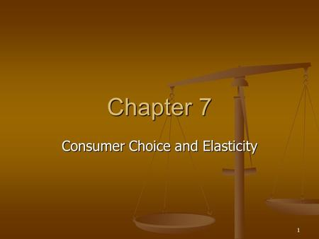 1 Chapter 7 Consumer Choice and Elasticity. 2 Overview  Fundamentals of consumer choice and diminishing marginal utility  Consumer equilibrium  Income.