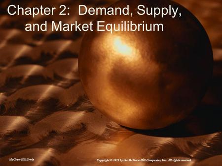 Chapter 2: Demand, Supply, and Market Equilibrium McGraw-Hill/Irwin Copyright © 2011 by the McGraw-Hill Companies, Inc. All rights reserved.