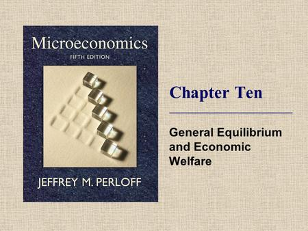 Chapter Ten General Equilibrium and Economic Welfare.