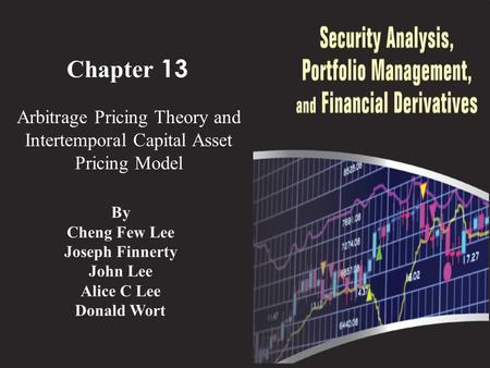 Chapter 13 Arbitrage Pricing Theory and Intertemporal Capital Asset Pricing Model By Cheng Few Lee Joseph Finnerty John Lee Alice C Lee Donald Wort.