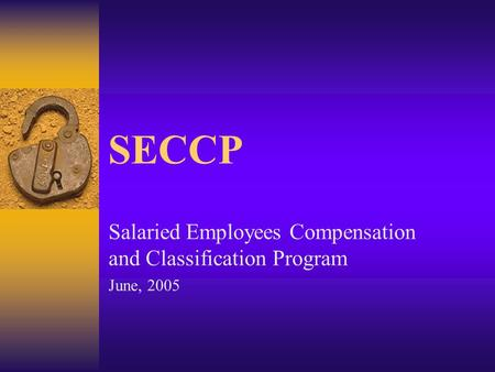 SECCP Salaried Employees Compensation and Classification Program June, 2005.
