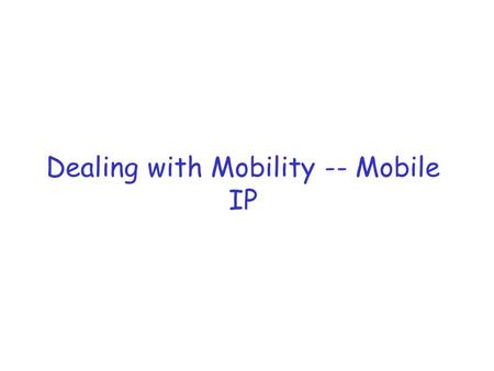 Dealing with Mobility -- Mobile IP. References r J. Kurose and K. Ross, Computer Networking: A Top-Down Approach Featuring the Internet, 2 nd edition.