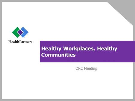 Healthy Workplaces, Healthy Communities ORC Meeting.
