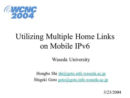 1 Utilizing Multiple Home Links on Mobile IPv6 Waseda University Hongbo Shi Shigeki Goto
