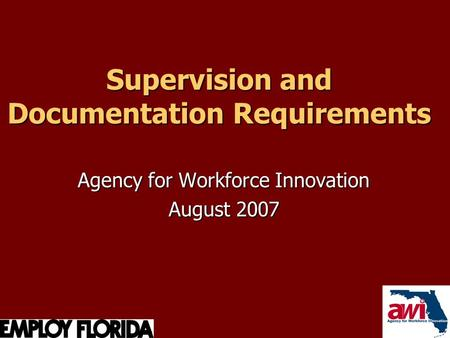 Supervision and Documentation Requirements Agency for Workforce Innovation August 2007.