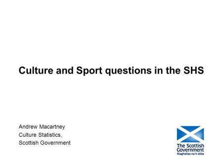 Culture and Sport questions in the SHS Andrew Macartney Culture Statistics, Scottish Government.