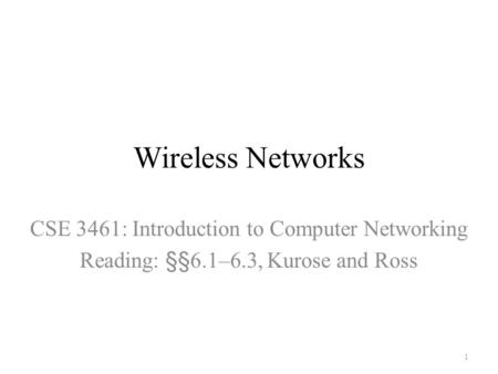 Wireless Networks CSE 3461: Introduction to Computer Networking Reading: §§6.1–6.3, Kurose and Ross 1.