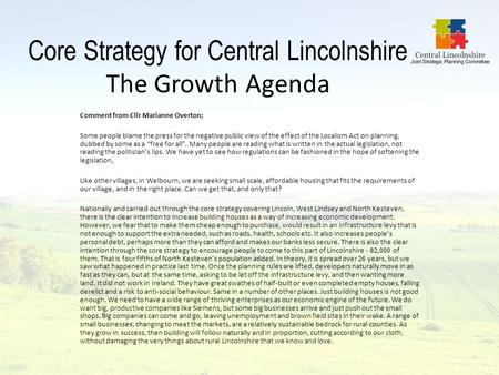 Core Strategy for Central Lincolnshire The Growth Agenda Comment from Cllr Marianne Overton; Some people blame the press for the negative public view of.