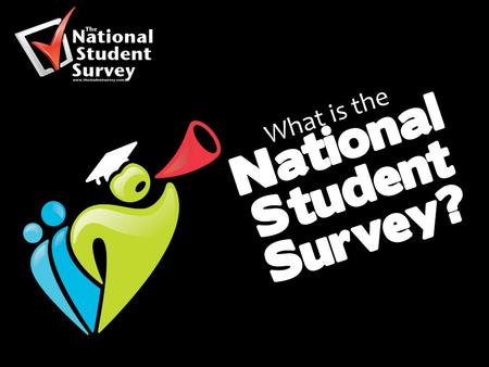 What is the National Student Survey?. Your opportunity to ' Speak Up ' and provide invaluable feedback to your institution and future students that may.