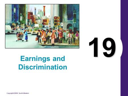 Copyright©2004 South-Western 19 Earnings and Discrimination.