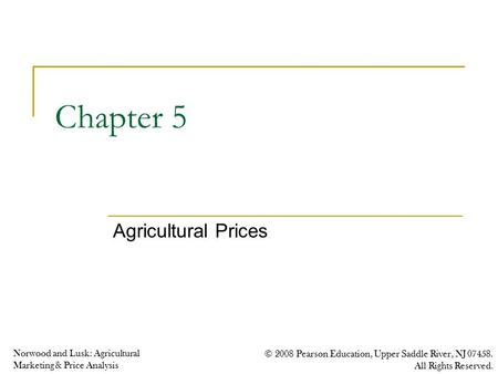 Norwood and Lusk: Agricultural Marketing & Price Analysis © 2008 Pearson Education, Upper Saddle River, NJ 07458. All Rights Reserved. Chapter 5 Agricultural.