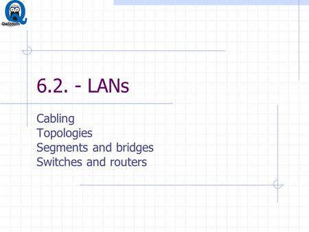 6.2. - LANs Cabling Topologies Segments and bridges Switches and routers.