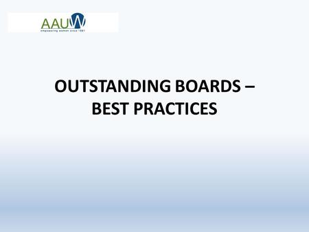 OUTSTANDING BOARDS – BEST PRACTICES. P ersonal P assionate P layful REMEMBER THE 3 PS P ersonal P assionate P layful 2.