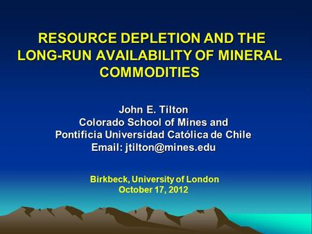 RESOURCE DEPLETION AND THE LONG-RUN AVAILABILITY OF MINERAL COMMODITIES RESOURCE DEPLETION AND THE LONG-RUN AVAILABILITY OF MINERAL COMMODITIES John E.