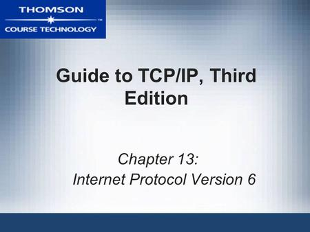Guide to TCP/IP, Third Edition Chapter 13: Internet Protocol Version 6.