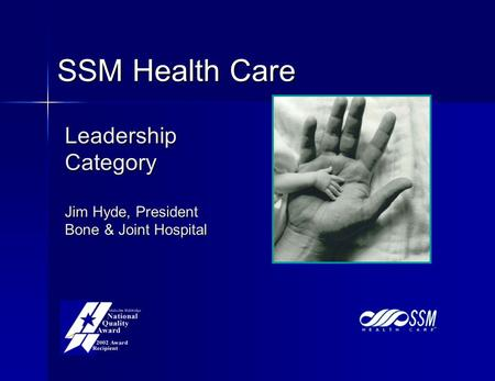 Leadership Category Jim Hyde, President Bone & Joint Hospital SSM Health Care.