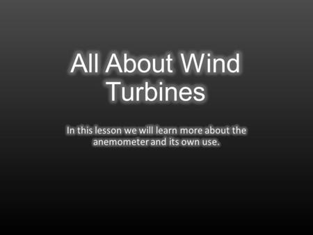A wind turbine is a device that converts kinetic energy from the wind, also called wind energy, into mechanical energy; a process known as wind power.