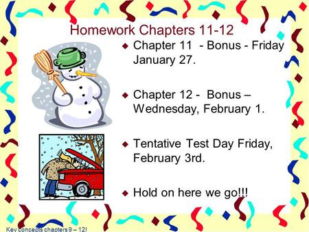 Key concepts chapters 9 – 12! Homework Chapters 11-12 u Chapter 11 - Bonus - Friday January 27. u Chapter 12 - Bonus – Wednesday, February 1. u Tentative.