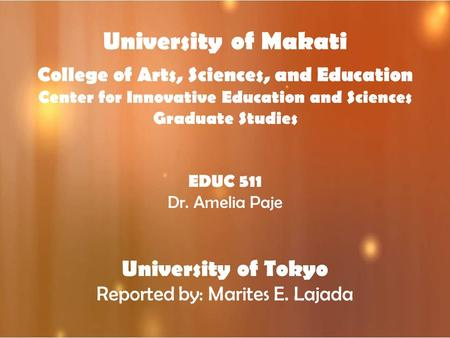 University of Makati College of Arts, Sciences, and Education Center for Innovative Education and Sciences Graduate Studies EDUC 511 Dr. Amelia Paje University.