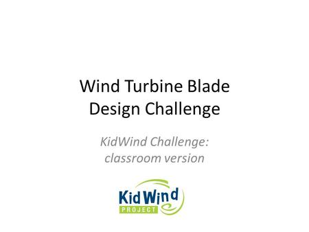 Wind Turbine Blade Design Challenge KidWind Challenge: classroom version.