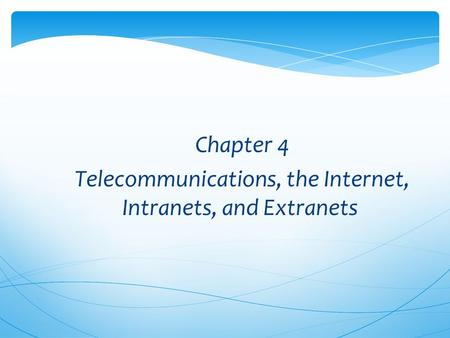 Chapter 4 Telecommunications, the Internet, Intranets, and Extranets