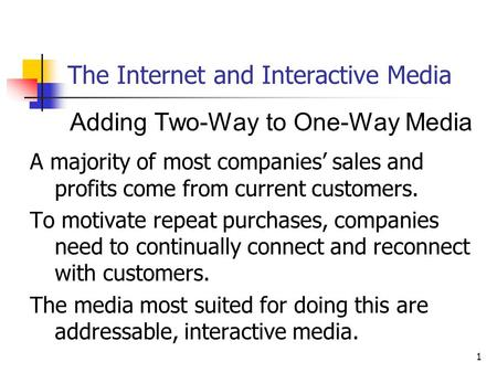 1 The Internet and Interactive Media Adding Two-Way to One-Way Media A majority of most companies' sales and profits come from current customers. To motivate.