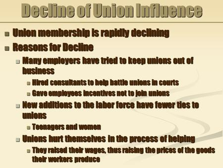 Decline of Union Influence Union membership is rapidly declining Union membership is rapidly declining Reasons for Decline Reasons for Decline Many employers.